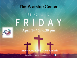 Good Friday Service @ The Worship Center | Antioch | California | United States